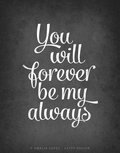 You will forever be my always print. Black and white love print - Latte Design  - 4