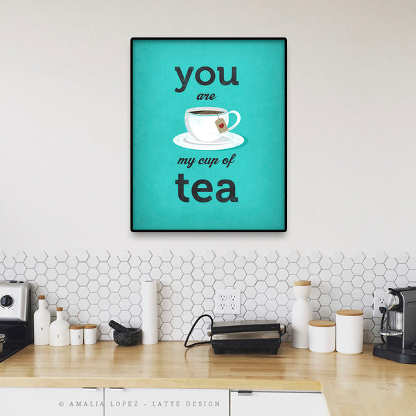 You are my cup of tea print. Turquoise love print