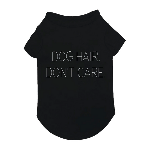 """DOG HAIR, DON'T CARE"" DOG T-SHIRT, Shirt - Bones Bizzness"