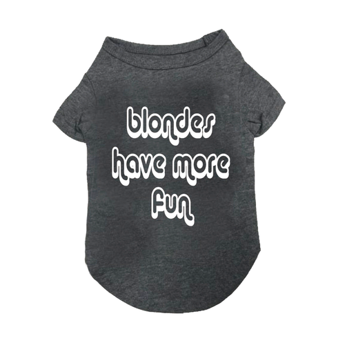 """BLONDES HAVE MORE FUN"" DOG T-SHIRT, Shirt - Bones Bizzness"