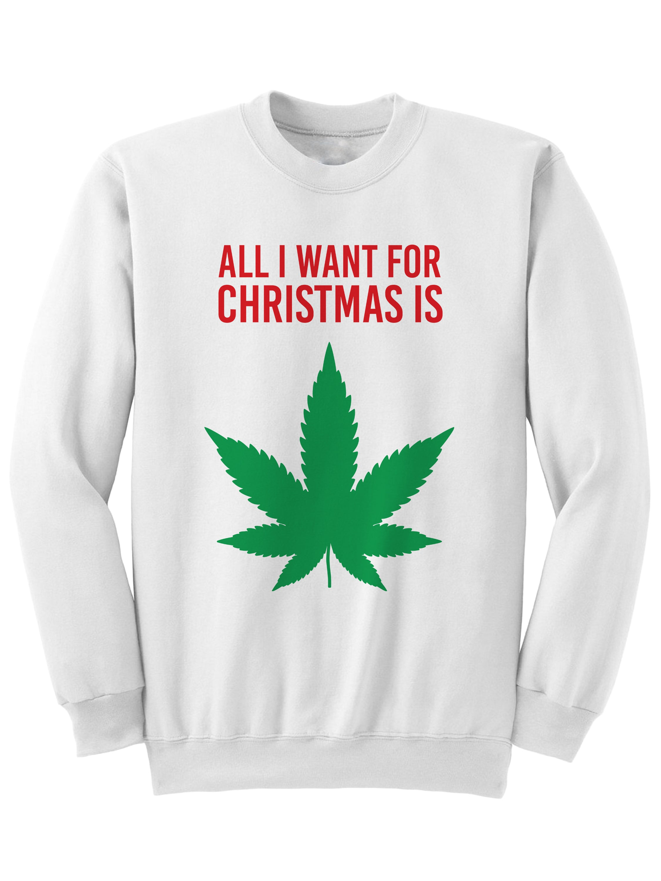 All I Want For Christmas Is Weed - Christmas Sweatshirt – POP ATL
