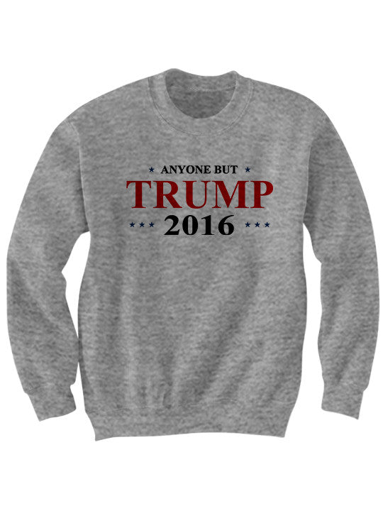 ANYONE BUT TRUMP SWEATSHIRT