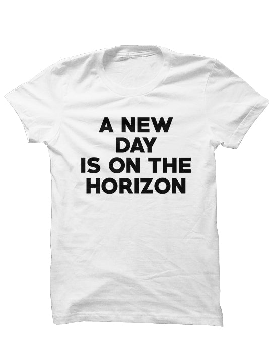 A NEW DAY IS ON THE HORIZON - T-Shirt