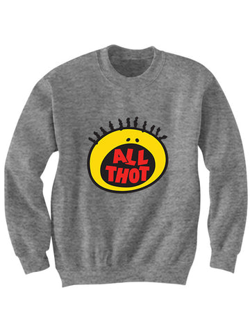 All Thot Sweatshirt