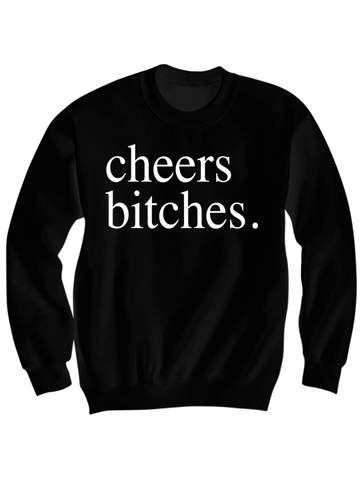 CHEERS BITCHES SWEATSHIRT