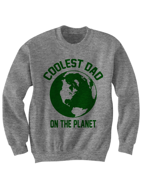 COOLEST DAD ON THE PLANET SWEATSHIRT