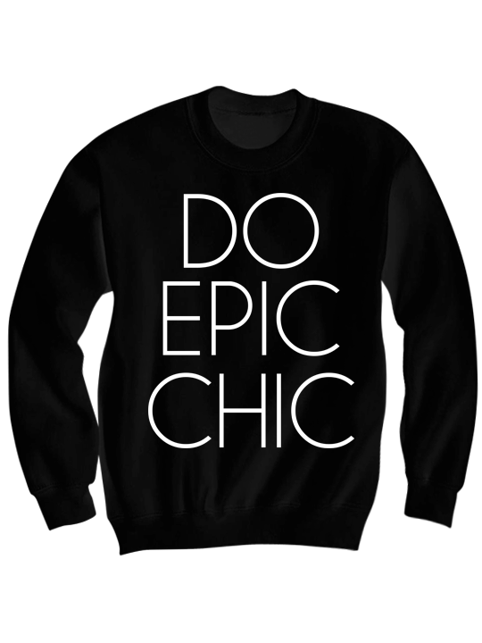 DO EPIC CHIC SWEATSHIRT