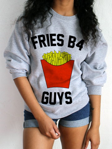 FRIES B4 GUYS SWEATSHIRT