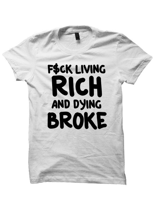 F$ck Living Rich And Dying Broke T-Shirt
