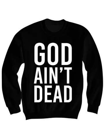 GOD AIN'T DEAD SWEATSHIRT