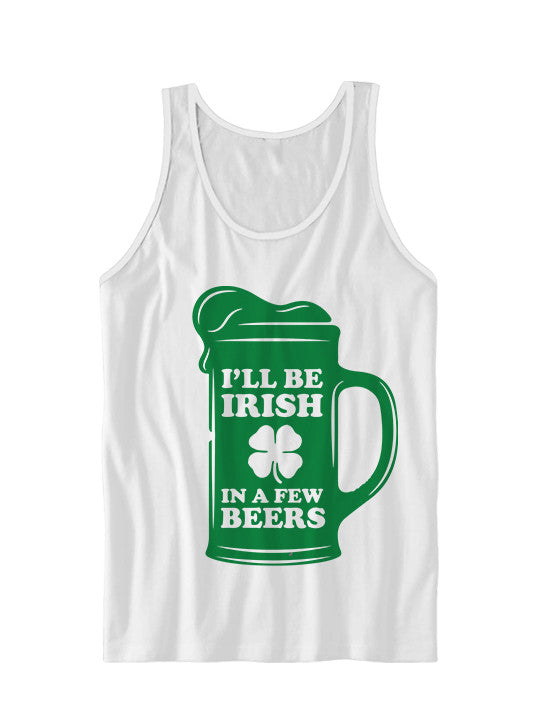 I'll Be Irish In A Few Beers St. Patrick's Day Tank Top