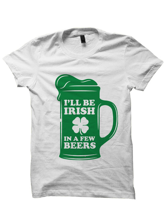 St. Patrick's Day T-shirt I'll Be Irish In A Few Beers T-Shirt