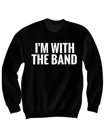 I'M WITH THE BAND SWEATSHIRT