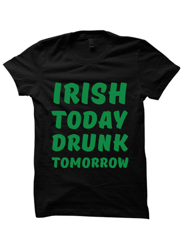 IRISH TODAY DRUNK TOMORROW - St. Patrick's Day T-shirt