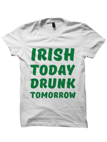 Irish Today Drunk Tomorrow St. Patrick's Day T-Shirt