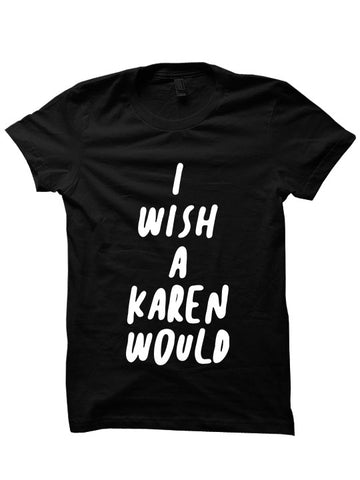 I Wish A Karen Would Funny Fashions Womens Tops Mens T-shirt Cheap Gifts Christmas 2020