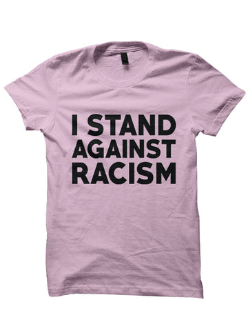 I STAND AGAINST RACISM T-shirt