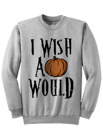 HALLOWEEN SWEATSHIRT - I WISH A PUMPKIN WOULD