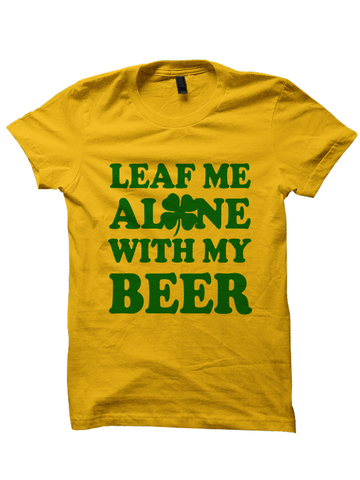 Leaf Me Alone With My Beer St. Patrick's Day T-Shirt
