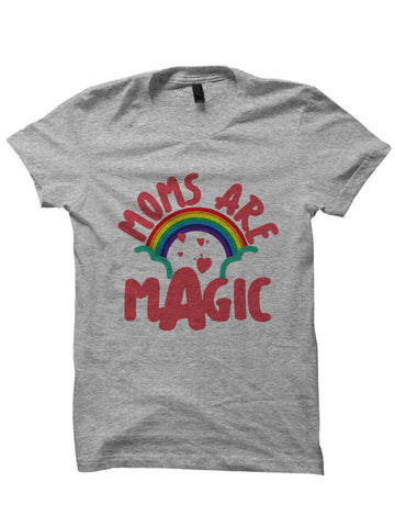 MOMS ARE MAGIC T-SHIRT