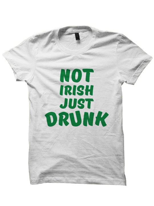 NOT IRISH JUST DRUNK - St. Patrick's Day T-shirt