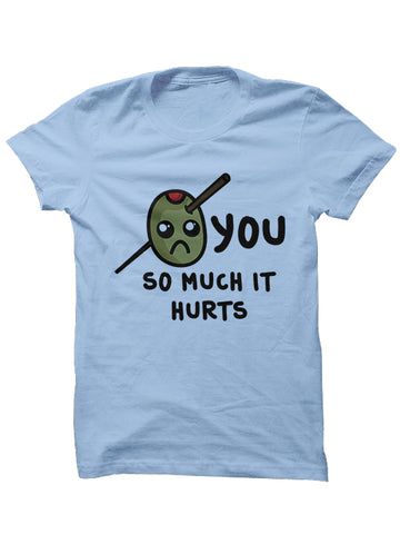 OLIVE YOU SO MUCH IT HURTS - Valentine's Day T-Shirt