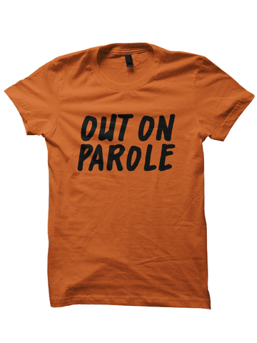 OUT ON PAROLE T-Shirt