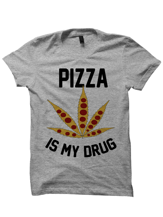 PIZZA IS MY DRUG T-SHIRT