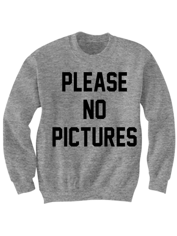 PLEASE NO PICTURES SWEATSHIRT