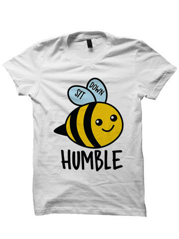 SIT DOWN BEE HUMBLE T-Shirt
