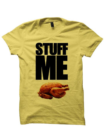 Stuff Me T-shirt Thanksgiving Shirt