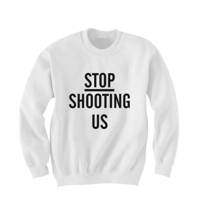 Stop Shooting Us Sweatshirt