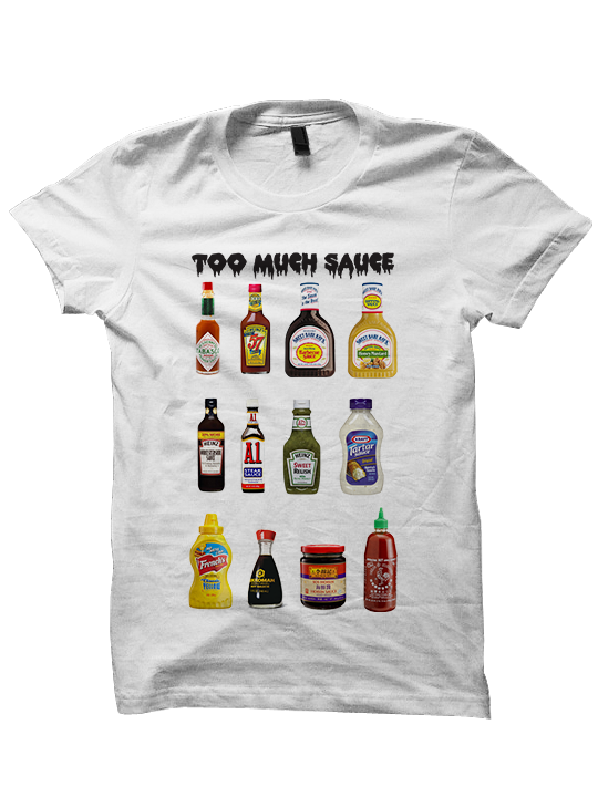 TOO MUCH SAUCE T-SHIRT
