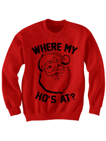 WHERE MY HO'S AT CHRISTMAS SWEATER SANTA CLAUS SWEATER
