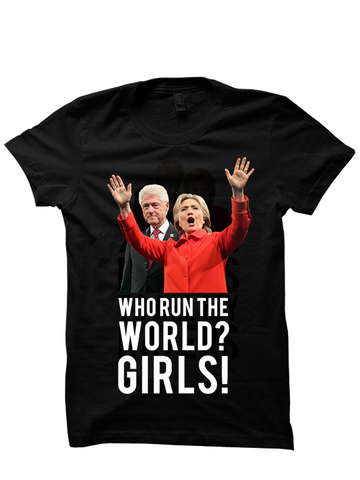 Who Run The World? Girls!  T-Shirt