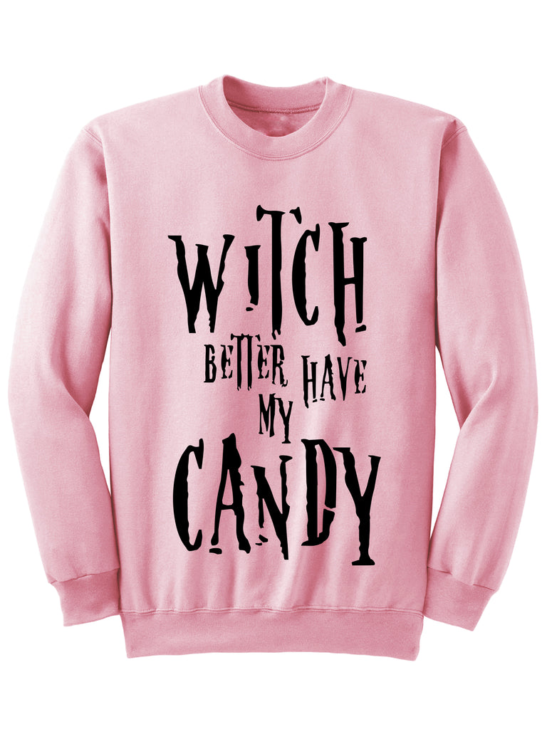 HALLOWEEN SWEATSHIRT - WITCH BETTER HAVE MY CANDY
