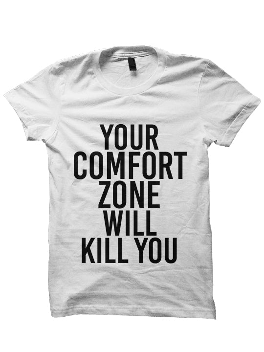 YOUR COMFORT ZONE WILL KILL YOU  T-Shirt