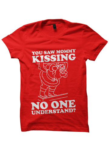 You Saw Mommy Kissing No One - CHRISTMAS Shirt
