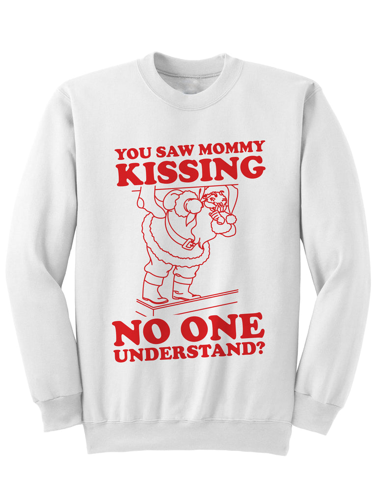You Saw Mommy Kissing No One - Christmas Sweatshirt