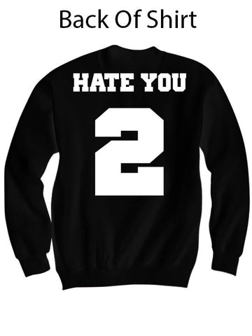 HATE YOU 2 JERSEY SWEATSHIRT