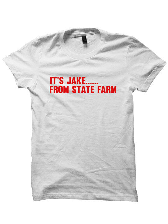 It's Jake From State Farm Shirt