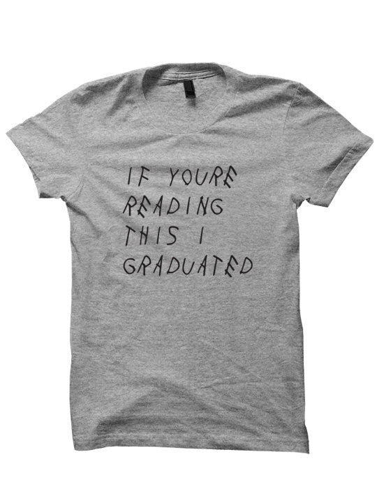 If You're Reading This I Graduated T-Shirt