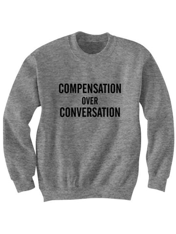Compensation Over Conversation Sweatshirt
