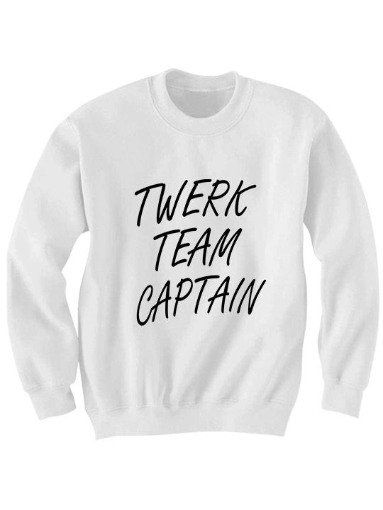 Twerk Team Captain Sweatshirt