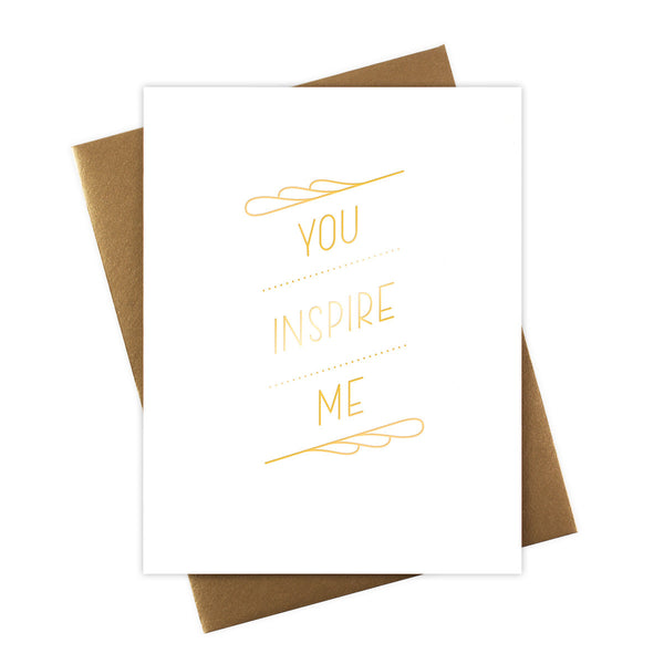 You Inspire Me Card with Gold Foil