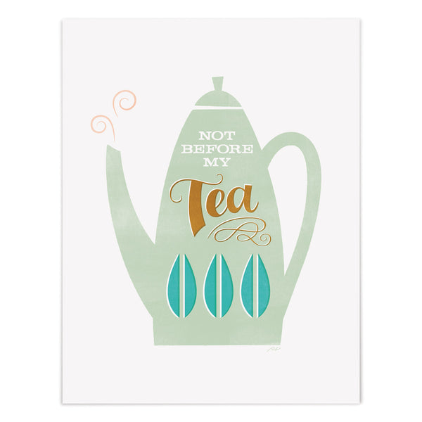 Not Before My Tea Art Print