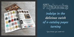 Love Flipbooks? Browse Our e-Catalogs