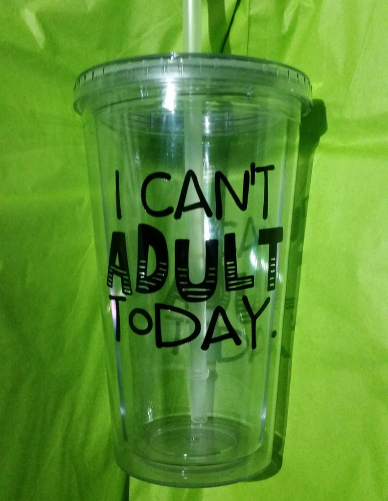 I Can't Adult Today - 16oz Tumbler