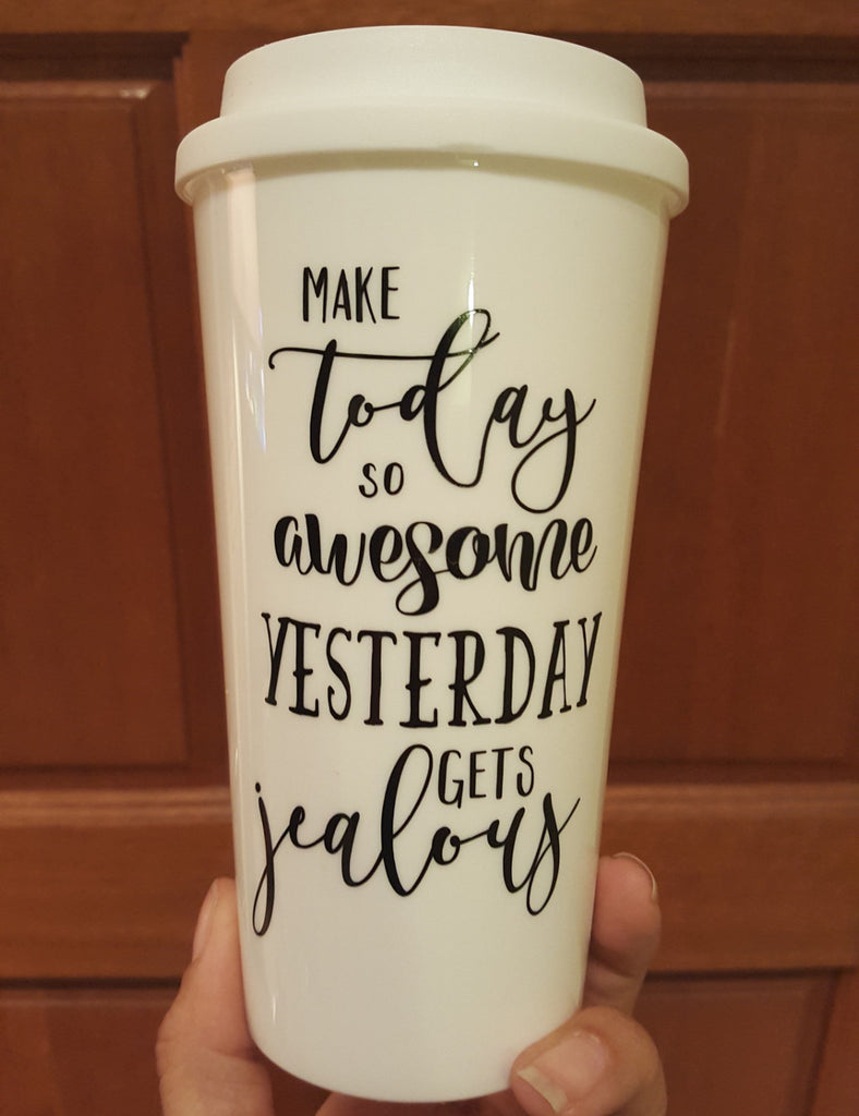 Make Today so Awesome that Yesterday gets Jealous - Coffee Travel Mug
