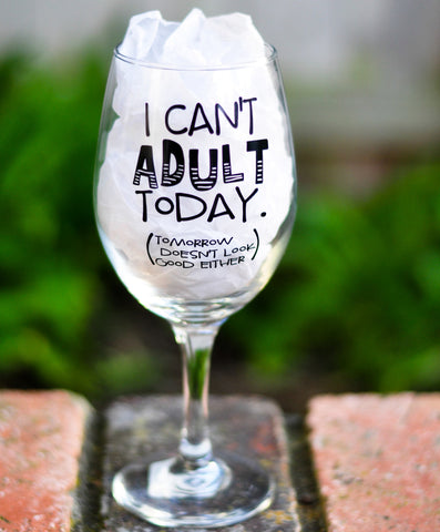 I Can't Adult Today - Wine Glass